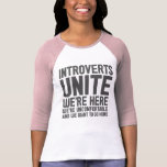 INTROVERTS UNITE We're Here We're Uncomfortable... Tshirts