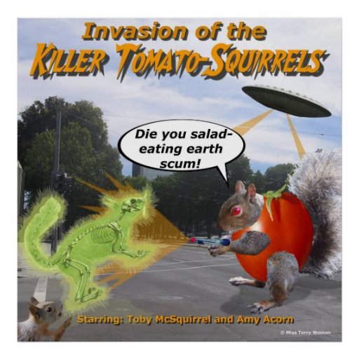 Invasion of the Killer Tomato Squirrels Posters