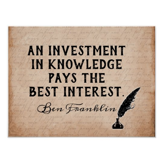 Invest In Knowledge - Ben Franklin quote -