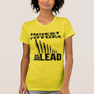Invest In Your Future Buy Lead (Bullets) T-Shirt