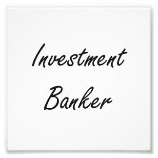 Investment Banker Artistic Job Design Photographic Print