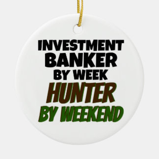 Investment Banker by Week Hunter by Weekend Christmas Ornament