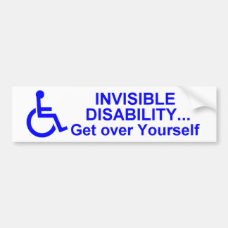 Invisible Disability... Get Over Yourself Bumper Sticker