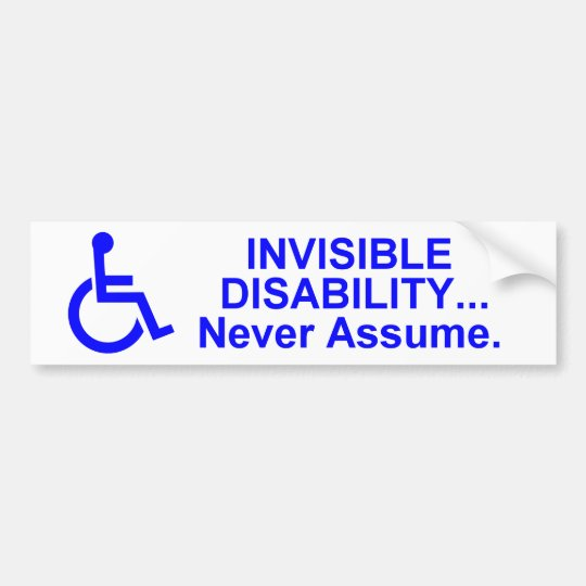 Invisible Disability Never Assume. Bumper Sticker