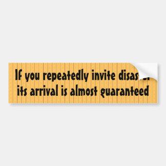 Invite disaster and it will come bumper sticker