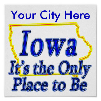 Iowa  It's the Only Place to Be Print