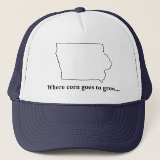Iowa, Where corn goes to grow... Trucker Hat