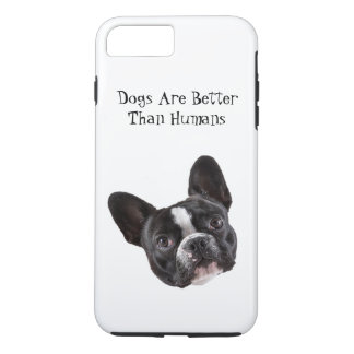 iphone 7 plus Case - Dogs Are Better Than Humans