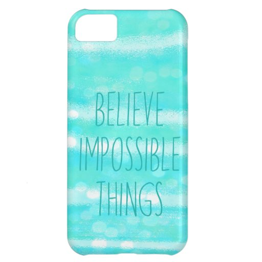 """iphone case """"believe impossible things"""" iPhone 5C case"""