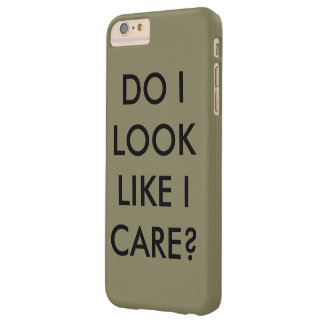 iPhone case: Do I look like care? Barely There iPhone 6 Plus Case