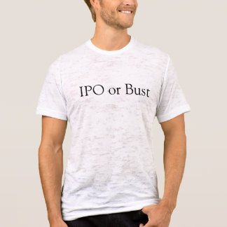 IPO or Bust T-Shirt