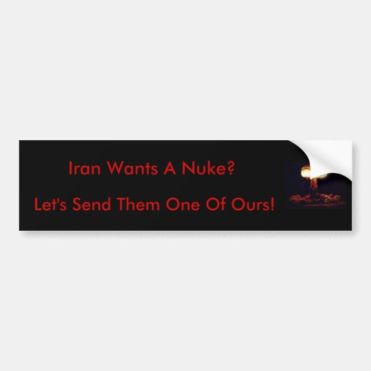 Iran Wants A Nuke? Bumper Sticker