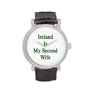 Ireland Is My Second Wife Wristwatches