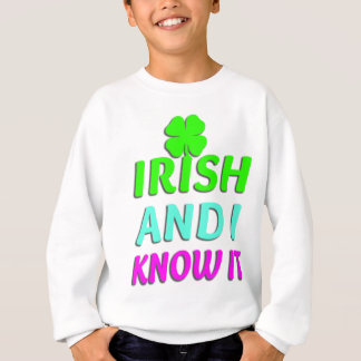 Irish And I Know It Sweatshirt