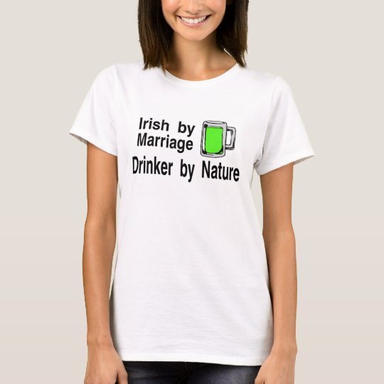 Irish By Marriage Drinker By Nature 2 T-Shirt