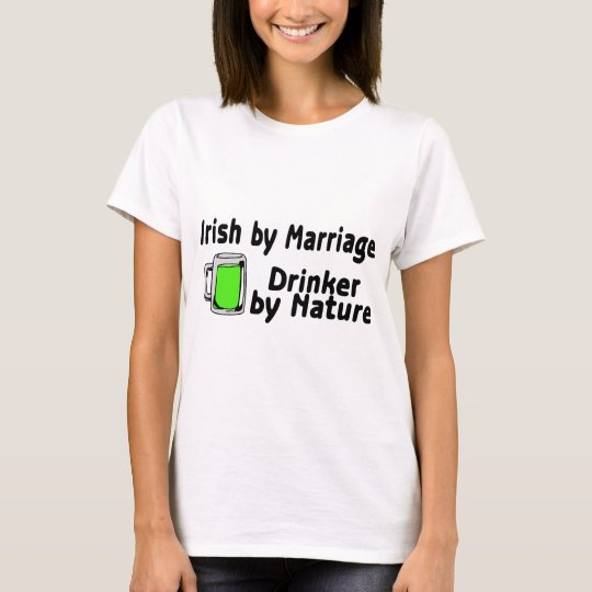 Irish By Marriage Drinker By Nature T-Shirt