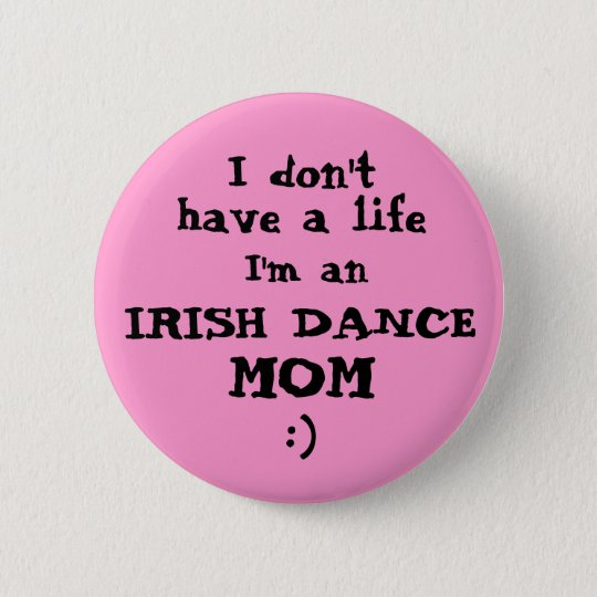 "Irish Dance Mum ""I don't have a life"""