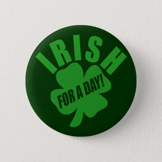 Irish For A Day! 6 Cm Round Badge
