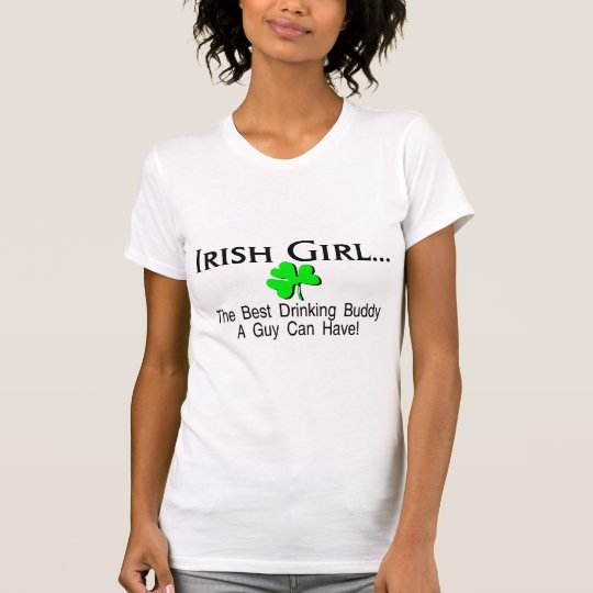 Irish Girl Best Drinking Buddy A Guy Can Have T-Shirt