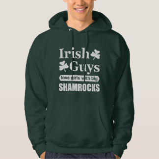 Irish Guys Love Girls With Big Shamrocks Funny Hoodie