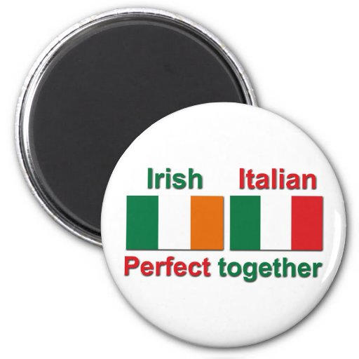 Irish Italian - Perfect Together! Fridge Magnets
