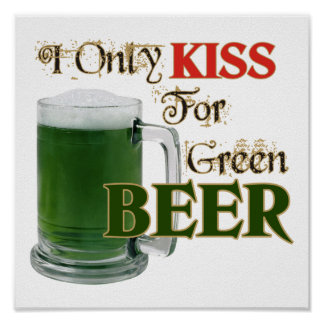 Irish Kiss 4 Beer - St Patrick s Posters