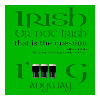 Irish or not Irish... St Patrick's Day - Poster