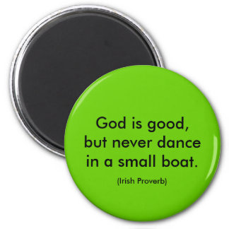 Irish Proverb. God is good, but never dance in a Magnet