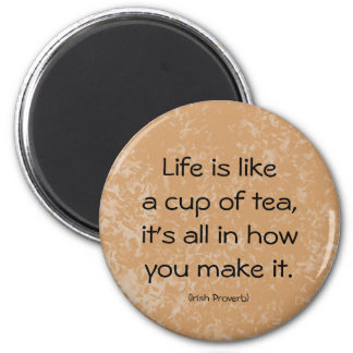 Irish Proverb. Life is like a cup of tea... magnet
