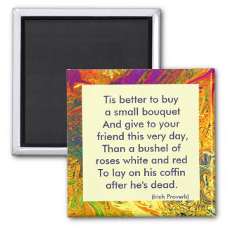 Irish Proverb. Tis better to buy a small bouquet Square Magnet