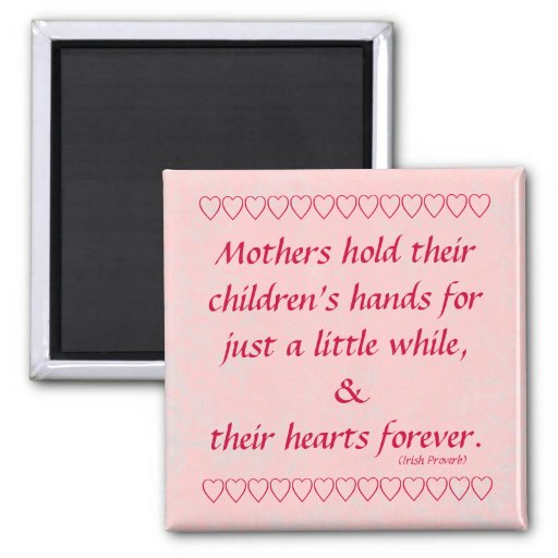 Irish quote Mothers hold childrens hands & hearts Fridge Magnet