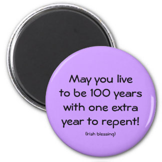 Irish saying. May you live to be a hundred years, 6 Cm Round Magnet