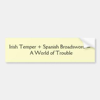 Irish Temper + Spanish Broadsword =            ... Car Bumper Sticker