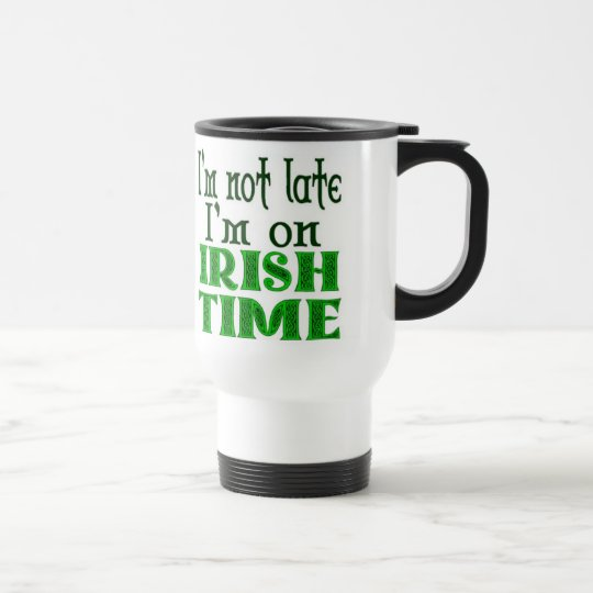 Irish Time Funny Saying - Customised Travel Mug