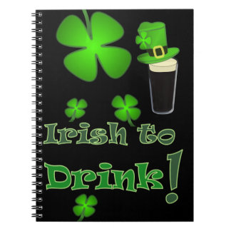 Irish to Drink - for St Patricks Day Notebook