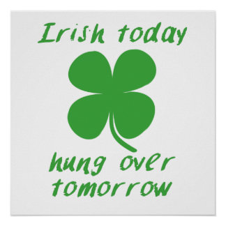Irish Today Hung Over Tomorrow Posters