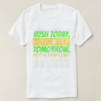 Irish Today Hungover Tomorrow DS T-Shirt