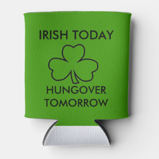 IRISH TODAY HUNGOVER TOMORROW ST. PATRICK'S DAY CAN COOLER