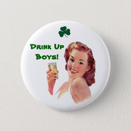 Irish Wiskey Girl Drink Up Boys! Button