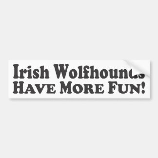 Irish Wolfhounds Have More Fun! - Bumper Sticker