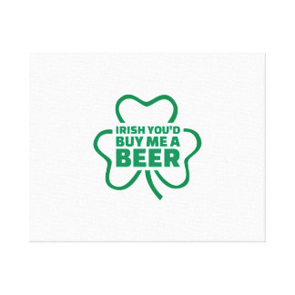 Irish you d buy me a beer stretched canvas print