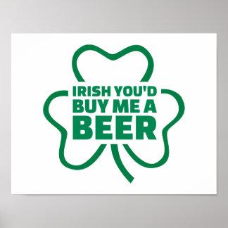 Irish you d buy me a beer poster