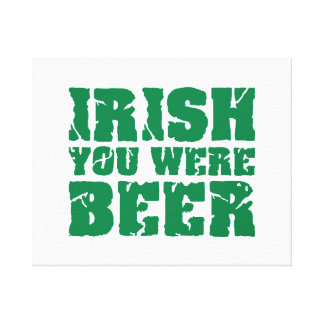 Irish you were beer gallery wrap canvas