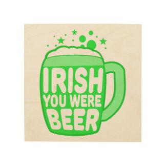 Irish You Were Beer Wood Prints