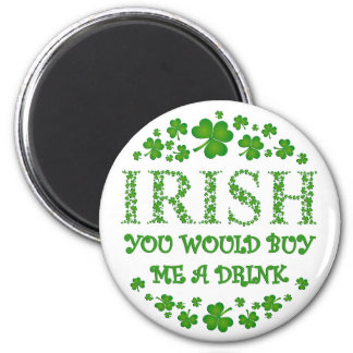 IRISH YOU WOULD BUY ME A DRINK 6 CM ROUND MAGNET