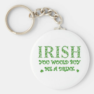IRISH YOU WOULD BUY ME A DRINK BASIC ROUND BUTTON KEY RING