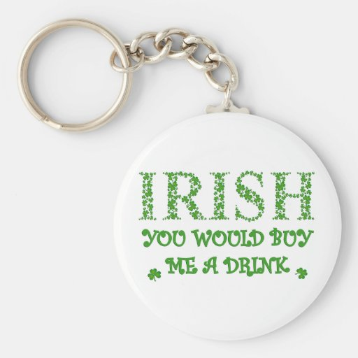 IRISH YOU WOULD BUY ME A DRINK KEYCHAINS