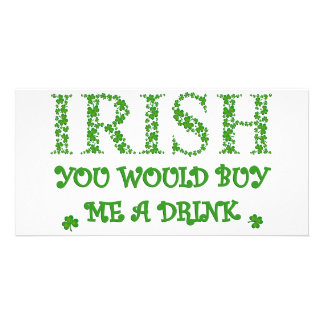 IRISH YOU WOULD BUY ME A DRINK PHOTO CARDS