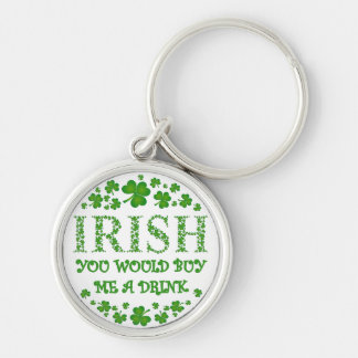 Irish - You Would Buy Me a Drink Silver-Colored Round Key Ring