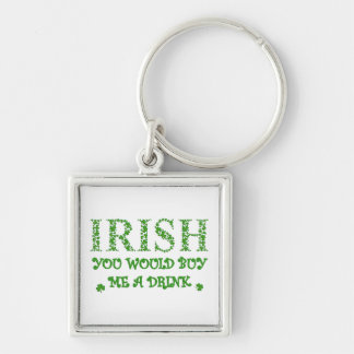 Irish You Would Buy Me A Drink Silver-Colored Square Key Ring